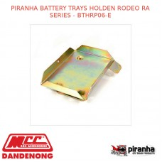 PIRANHA BATTERY TRAYS FITS HOLDEN RODEO RA SERIES - BTHRP06-O