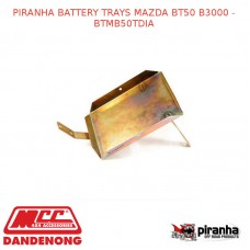 PIRANHA BATTERY TRAYS FITS MAZDA BT50 B3000 - BTMB50TDIA
