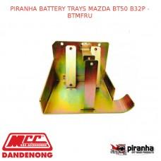 PIRANHA BATTERY TRAYS FITS MAZDA BT50 B32P - BTMFRU