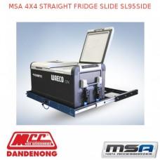 MSA 4X4 STRAIGHT FRIDGE SLIDE SL95SIDE